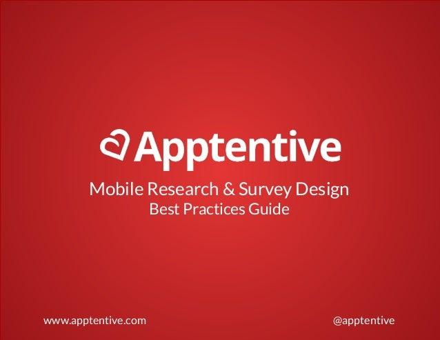 Mobile Research & Survey Design Best Practices Guide www.apptentive.com @apptentive