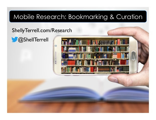 ShellyTerrell.com/Research @ShellTerrell Mobile Research: Bookmarking & Curation