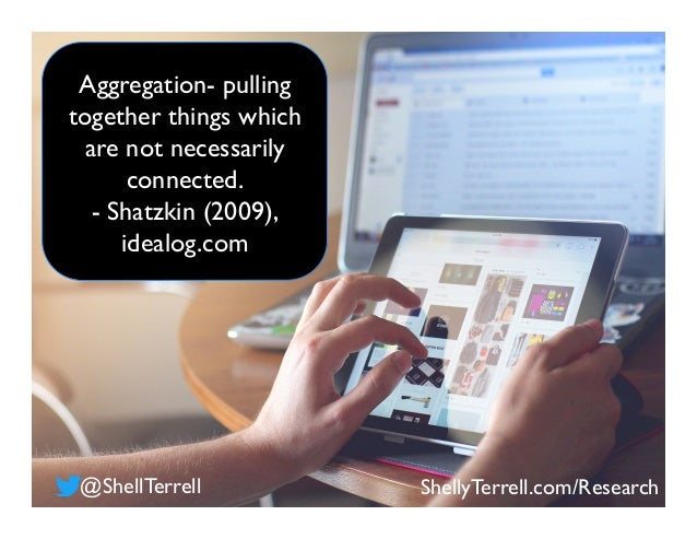 Aggregation- pulling together things which are not necessarily connected. - Shatzkin (2009), idealog.com ShellyTerrell.com...