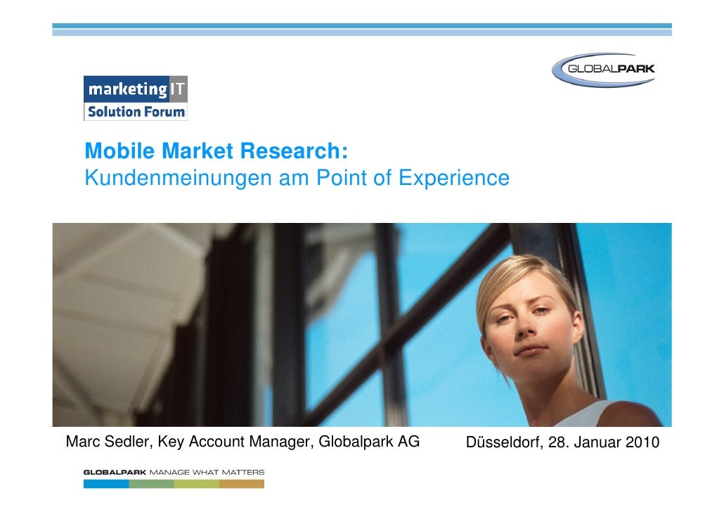 Mobile Market Research:   Kundenmeinungen am Point of Experience     Marc Sedler, Key Account Manager, Globalpark AG   Düs...