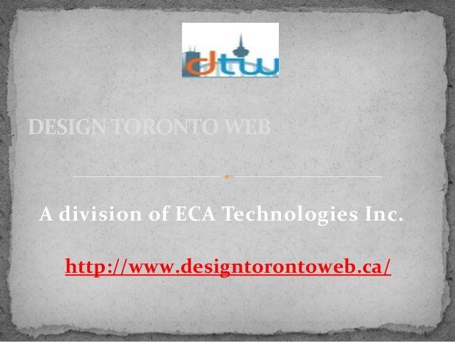 A division of ECA Technologies Inc. DESIGN TORONTO WEB http://www.designtorontoweb.ca/
