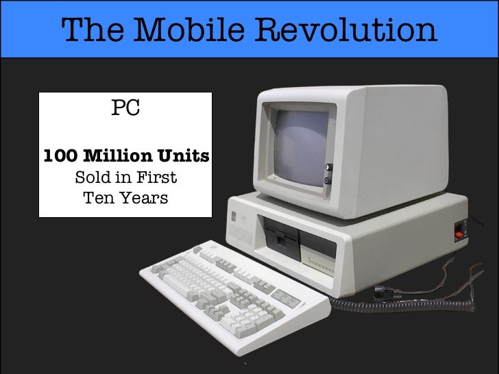 The Mobile Revolution       PC100 Million Units   Sold in First    Ten Years