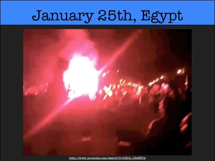 January 25th, Egypt    http://www.youtube.com/watch?v=5SD4_CRNETw