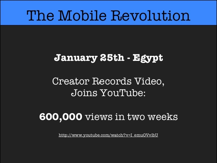 The Mobile Revolution   January 25th - Egypt   Creator Records Video,      Joins YouTube: 600,000 views in two weeks    ht...