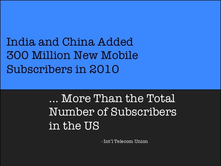 India and China Added300 Million New MobileSubscribers in 2010       ... More Than the Total       Number of Subscribers  ...