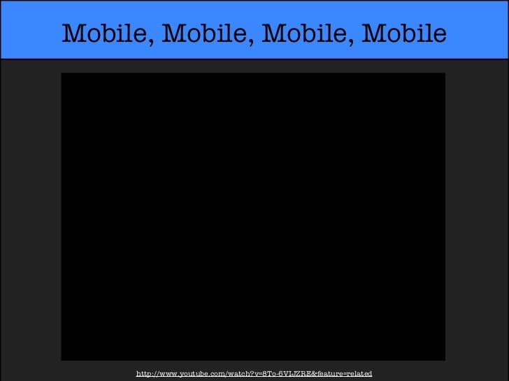 Mobile, Mobile, Mobile, Mobile     http://www.youtube.com/watch?v=8To-6VIJZRE&feature=related