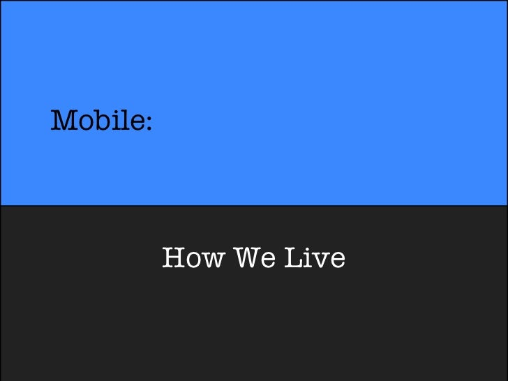 Mobile:          How We Live