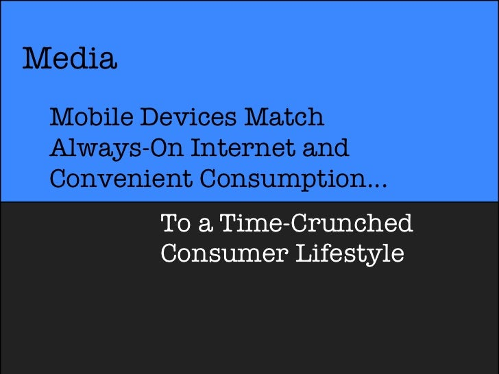 Media Mobile Devices Match Always-On Internet and Convenient Consumption...         To a Time-Crunched         Consumer Li...