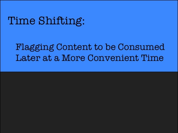 Time Shifting: Flagging Content to be Consumed Later at a More Convenient Time