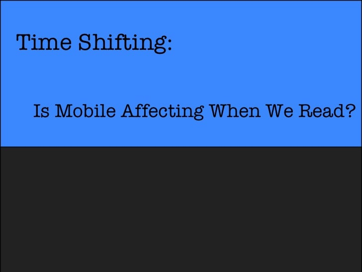 Time Shifting: Is Mobile Affecting When We Read?