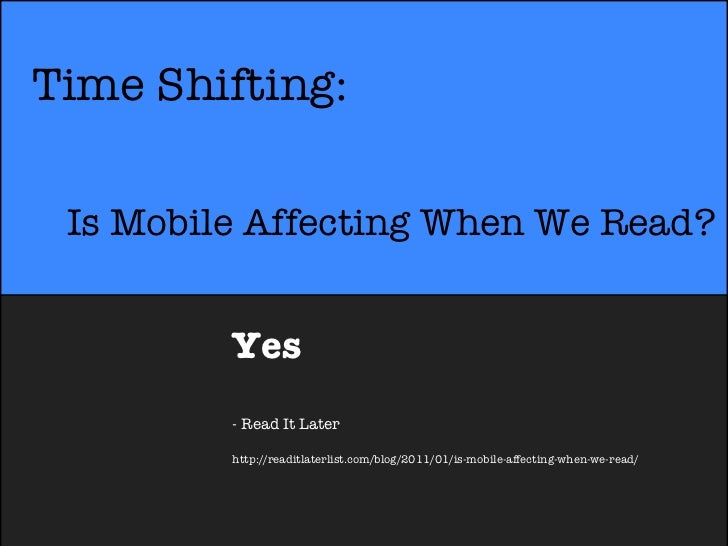 Time Shifting: Is Mobile Affecting When We Read?         Yes         - Read It Later         http://readitlaterlist.com/bl...