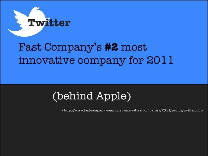 TwitterFast Company's #2 mostinnovative company for 2011     (behind Apple)       - http://www.fastcompany.com/most-innova...
