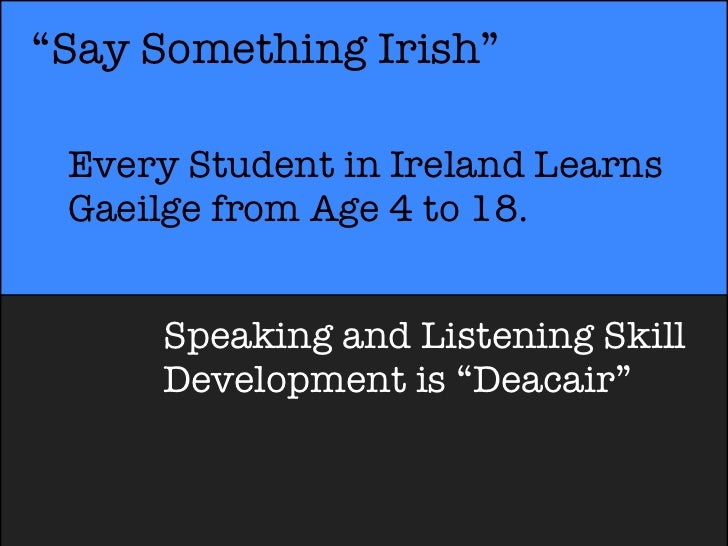 """""""Say Something Irish"""" Every Student in Ireland Learns Gaeilge from Age 4 to 18.     Speaking and Listening Skill     Devel..."""