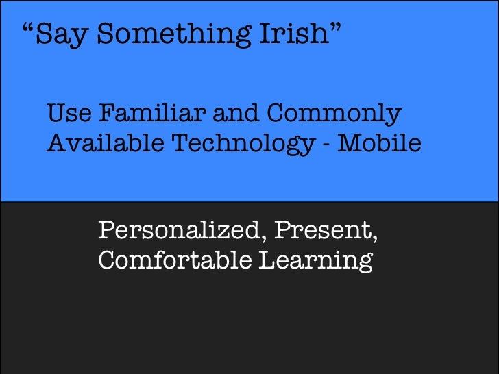 """""""Say Something Irish"""" Use Familiar and Commonly Available Technology - Mobile     Personalized, Present,     Comfortable L..."""