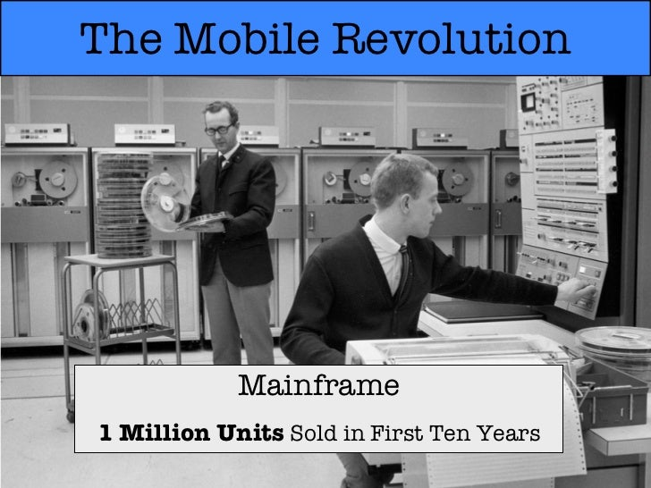 The Mobile Revolution            Mainframe1 Million Units Sold in First Ten Years