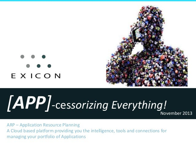 [APP]-cessorizing Everything!  November 2013  ARP – Application Resource Planning A Cloud based platform providing you the...