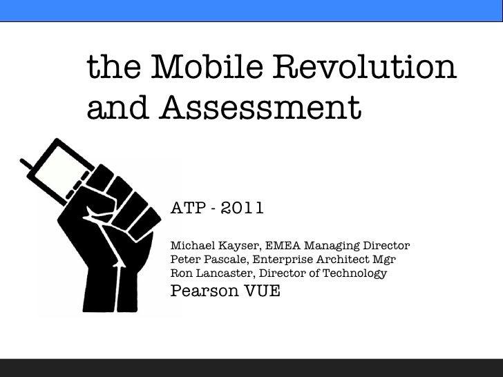 the Mobile Revolutionand Assessment    ATP - 2011    Michael Kayser, EMEA Managing Director    Peter Pascale, Enterprise A...