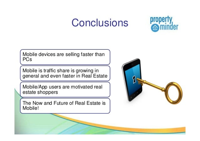 ConclusionsMobile devices are selling faster thanPCsMobile is traffic share is growing ingeneral and even faster in Real E...