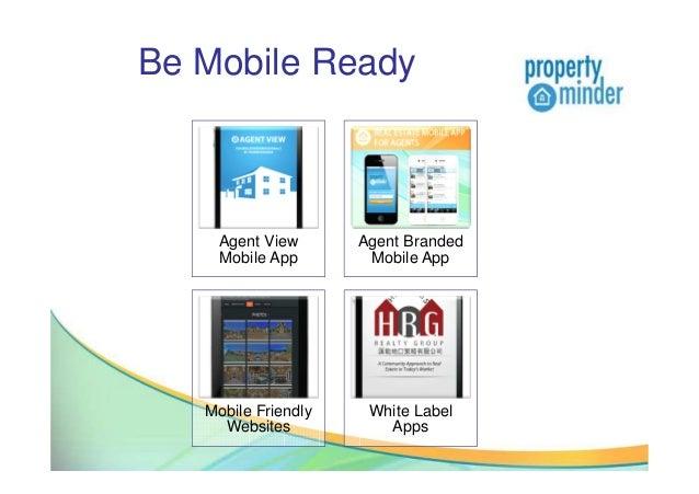 Be Mobile ReadyAgent ViewMobile AppAgent BrandedMobile AppMobile FriendlyWebsitesWhite LabelApps