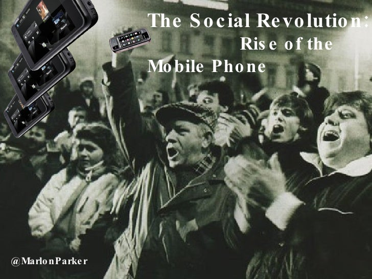 @MarlonParker The Social Revolution:   Rise of the Mobile Phone