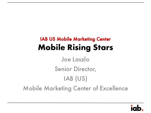 IAB US Mobile Marketing Center     Mobile Rising Stars            Joe Laszlo          Senior Director,             IAB (US...