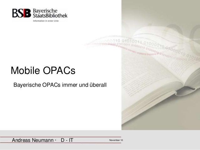 Mobile OPACs Bayerische OPACs immer und überall Andreas Neumann · D - IT November 10