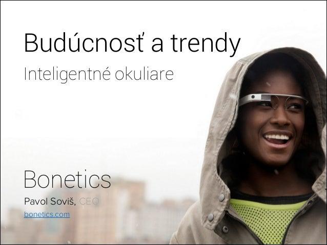 Budúcnosť a trendy Inteligentné okuliare Bonetics Pavol Soviš, CEO bonetics.com