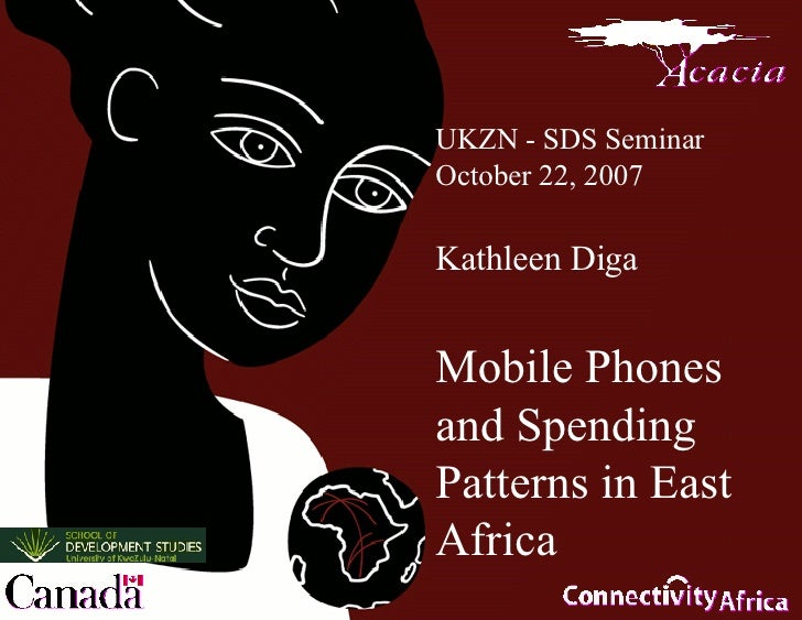 UKZN - SDS Seminar October 22, 2007 Kathleen Diga Mobile Phones and Spending Patterns in East Africa