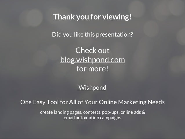 Thank you for viewing! Did you like this presentation? Wishpond One Easy Tool for All of Your Online Marketing Needs creat...