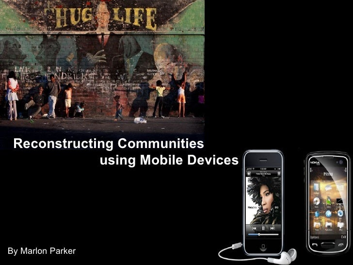 By Marlon Parker Reconstructing Communities     using Mobile Devices