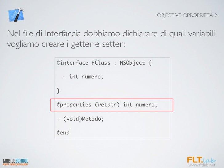 OBJECTIVE C:PROPRIETÀ 2Nel file di Interfaccia dobbiamo dichiarare di quali variabilivogliamo creare i getter e setter:    ...