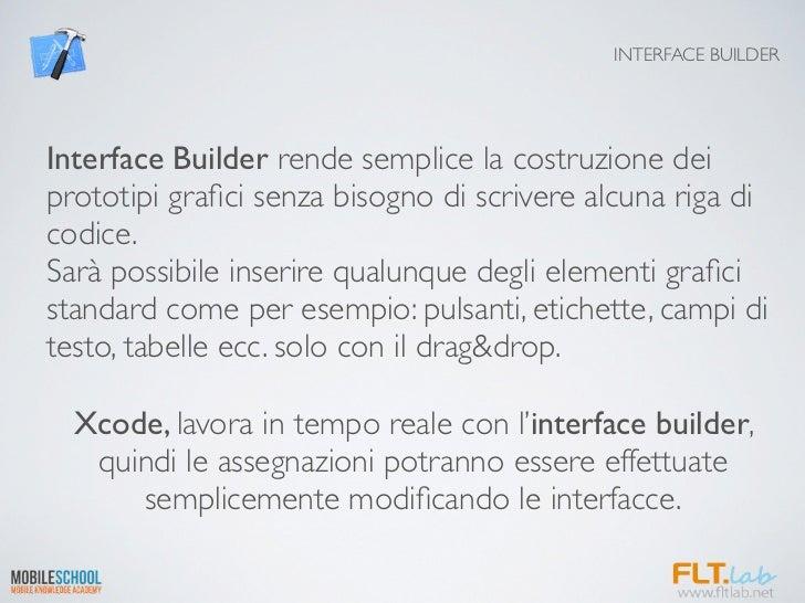 INTERFACE BUILDERInterface Builder rende semplice la costruzione deiprototipi grafici senza bisogno di scrivere alcuna riga...