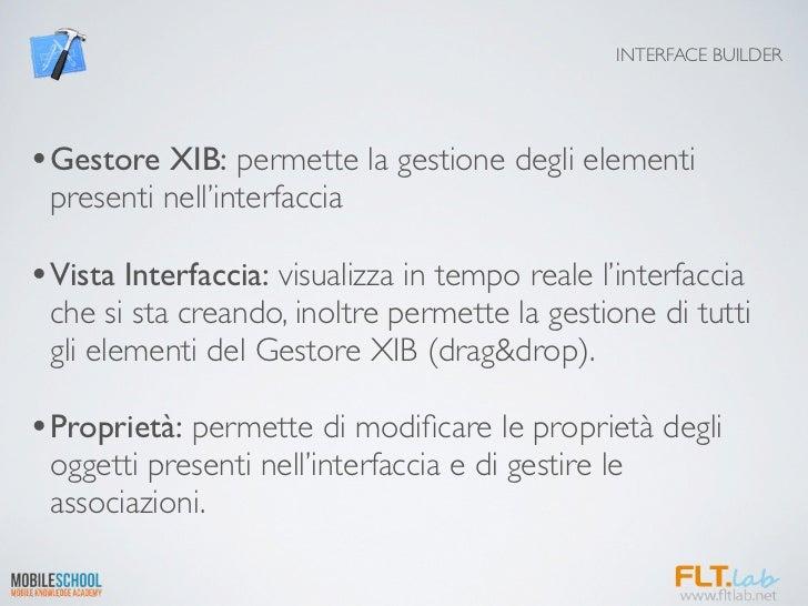 INTERFACE BUILDER•Gestore XIB: permette la gestione degli elementi presenti nell'interfaccia•Vista Interfaccia: visualizza...