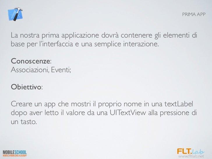 PRIMA APPLa nostra prima applicazione dovrà contenere gli elementi dibase per l'interfaccia e una semplice interazione.Con...