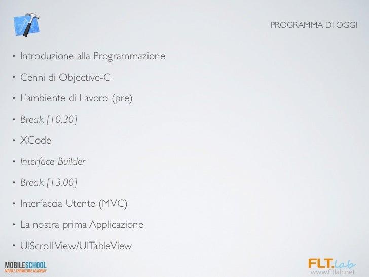 PROGRAMMA DI OGGI•   Introduzione alla Programmazione•   Cenni di Objective-C•   L'ambiente di Lavoro (pre)•   Break [10,3...