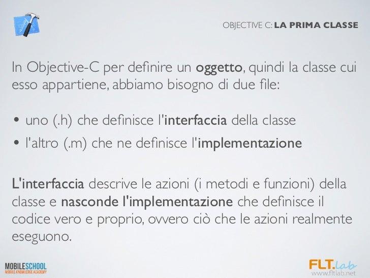 OBJECTIVE C: LA PRIMA CLASSEIn Objective-C per definire un oggetto, quindi la classe cuiesso appartiene, abbiamo bisogno di...