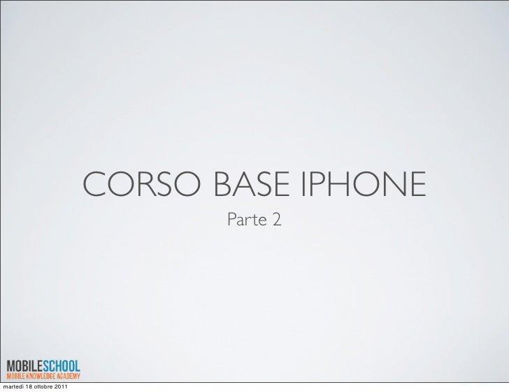 CORSO BASE IPHONE                                 Parte 2martedì 18 ottobre 2011