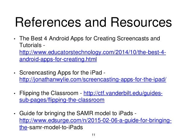 References and Resources • The Best 4 Android Apps for Creating Screencasts and Tutorials - http://www.educatorstechnology...