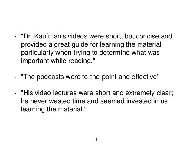 """• """"Dr. Kaufman's videos were short, but concise and provided a great guide for learning the material particularly when try..."""