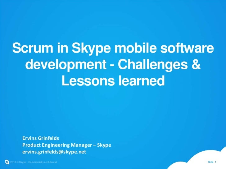 Scrum in Skype mobile software development - Challenges & Lessons learned<br />Ervins Grinfelds<br />Product Engineering M...