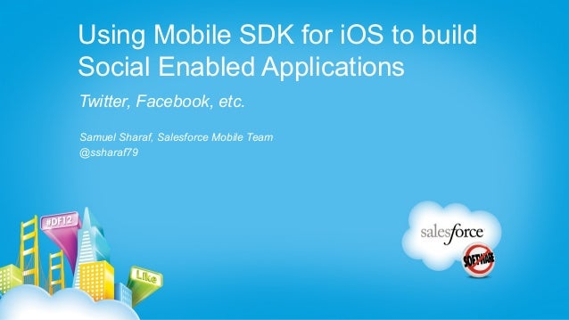 Using Mobile SDK for iOS to buildSocial Enabled ApplicationsTwitter, Facebook, etc.Samuel Sharaf, Salesforce Mobile Team@s...
