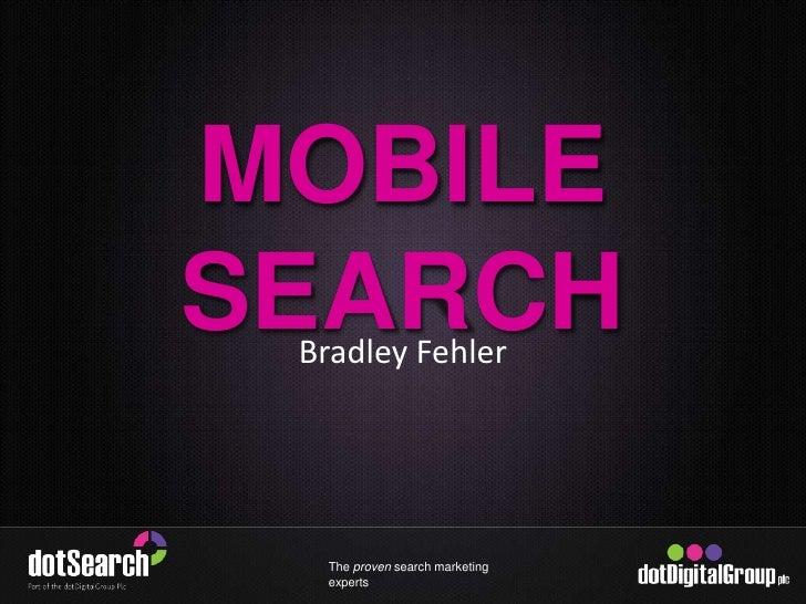 MOBILE SEARCH<br />Bradley Fehler<br />