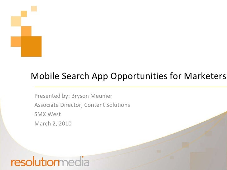 Mobile Search App Opportunities for Marketers Presented by: Bryson Meunier Associate Director, Content Solutions SMX West ...