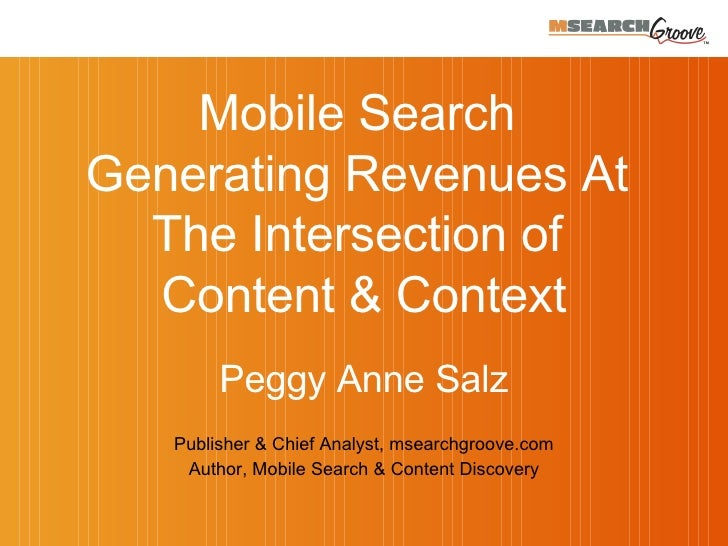 Peggy Anne Salz Publisher & Chief Analyst, msearchgroove.com A uthor, Mobile Search & Content Discovery Mobile Search  Gen...