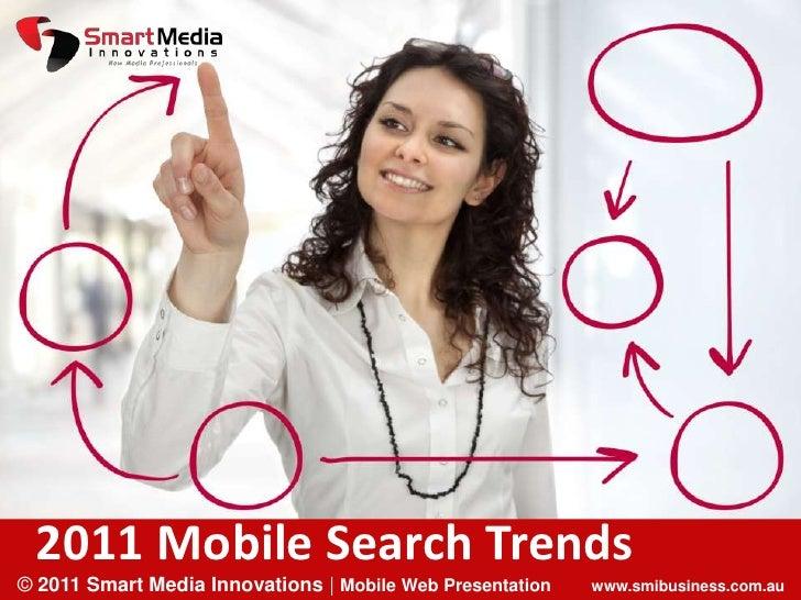 2011 Mobile Search Trends<br />© 2011 Smart Media Innovations | Mobile Web Presentation        www.smibusiness.com.au<br />