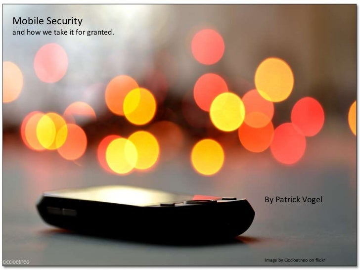 Mobile Security<br />and how we take it for granted.<br />By Patrick Vogel<br />Image by Ciccioetneo on flickr<br />