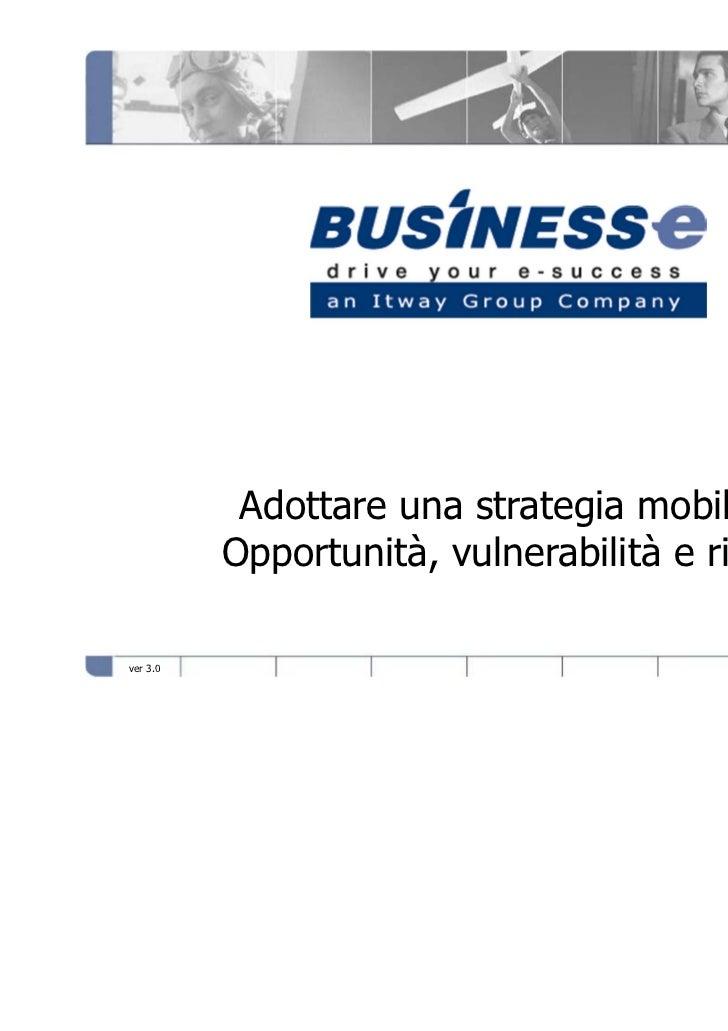 Company Profile           Adottare una strategia mobile:          Opportunità, vulnerabilità e rischiver 3.0