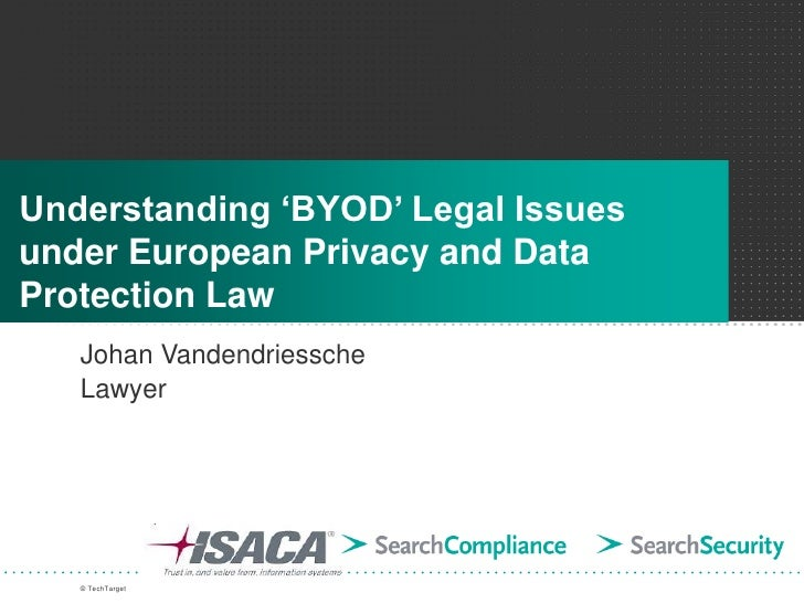 Understanding 'BYOD' Legal Issuesunder European Privacy and DataProtection Law   Johan Vandendriessche   Lawyer   © TechTa...