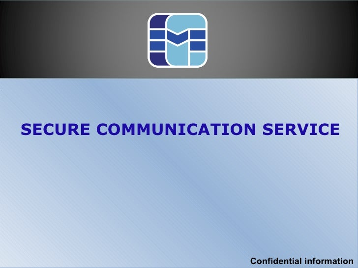 SECURE COMMUNICATION SERVICE Confidential information