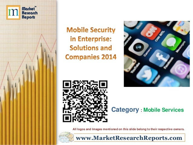 www.MarketResearchReports.com Category : Mobile Services All logos and Images mentioned on this slide belong to their resp...